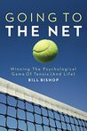 Going To The Net: Winning The Psychological Game Of Tennis (And Life)