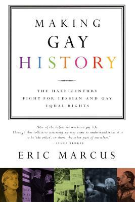 Making Gay History by Eric Marcus