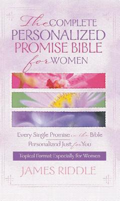 Complete Personalized Promise Bible for Women: Every Single Promise in the Bible Personalized Just for You in Topical Format Especially for Women