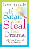 If Satan Can't Steal Your Dreams...He Can't Control Your Destiny