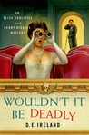 Wouldn't It Be Deadly (Eliza Doolittle & Henry Higgins Mystery, #1)