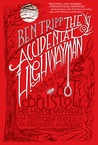 The Accidental Highwayman: Being the Tale of Kit Bristol, His Horse Midnight, a Mysterious Princess, and Sundry Magical Persons Besides (Adventures of Kit Bristol, #1)