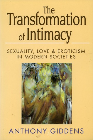 The Transformation of Intimacy: Sexuality, Love, and Eroticism in Modern Societies