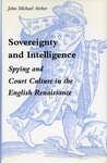 Sovereignty and Intelligence: Spying and Court Culture in the English Renaissance