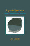 Eugenic Feminism: Reproductive Nationalism in the United States and India