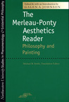 The Merleau-Ponty Aesthetics Reader: Philosophy and Painting