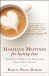 Marriage Meetings for Lasting Love by Marcia Naomi Berger