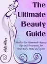 The Ultimate Beauty Guide - Head to Toe Homemade Beauty Tips ... by Adi Atar