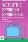 We Put the Spring in Springfield: Chronicling the Golden Era of 'The Simpsons'