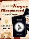 The Act of Roger Murgatroyd: An Entertainment