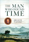 The Man Who Found Time: James Hutton And The Discovery Of Earth's Antiquity