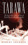 Tarawa: The Incredible Story of One of World War II's Bloodiest Battles