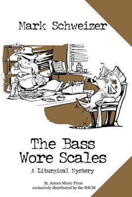 The Bass Wore Scales by Mark Schweizer