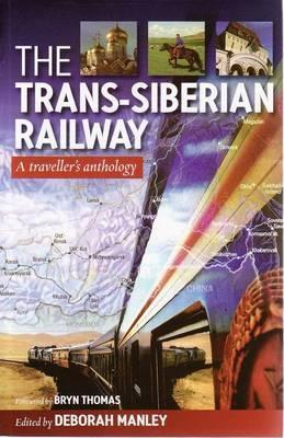 The Trans Siberian Railway: A Traveller's Anthology