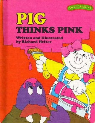 Pig Thinks Pink by Richard Hefter