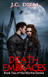 Death Embraces by J.C. Diem