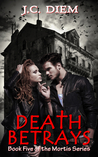 Death Betrays by J.C. Diem