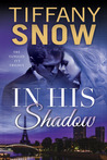 In His Shadow by Tiffany Snow