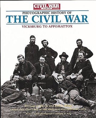 The Civil War Times Illustrated Photographic History of the Civil War, Volume II: Vicksburg to Appomattox