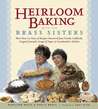 Heirloom Baking with the Brass Sisters by Marilynn Brass