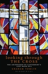 Looking Through the Cross: The Archbishop of Canterbury's Lent Book 2014