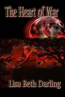 The Heart of War by Lisa Beth Darling