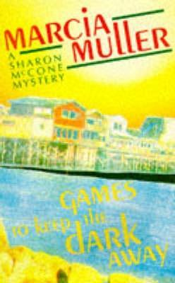 Games to Keep the Dark Away (Sharon McCone, #4)