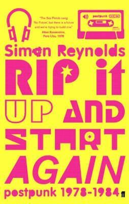 Rip it Up and Start Again by Simon Reynolds