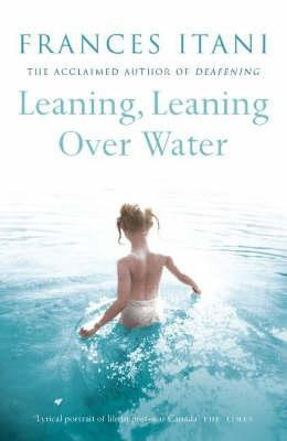 Leaning, Leaning Over Water by Frances Itani