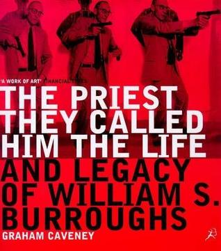 The Priest They Called Him: The Life and Legacy of William S. Burroughs