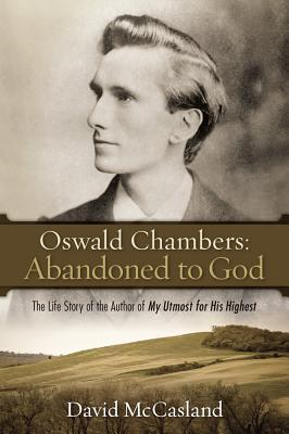 Oswald Chambers Abandoned to God by David McCasland