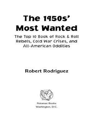 The 1950s' Most Wanted: The Top 10 Book of Rock & Roll Rebels, Cold War Crises, and All-American Oddities