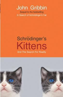 Schrödinger's Kittens And The Search For Reality by John Gribbin