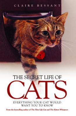 The Secret Life of Cats: Everything Your Cat Would Want You to Know: Everything Your Cat Would Want You to Know