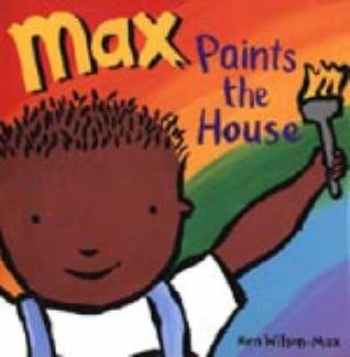 Max Paints the House by Ken Wilson-Max