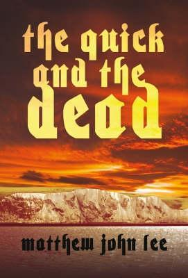 The Quick and the Dead by Matthew John Lee