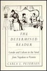 The determined reader: Gender and culture in the novel from Napoleon to Victoria (The Douglass series on Women's lives and the meaning of gender)