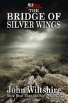The Bridge of Silver Wings by John  Wiltshire
