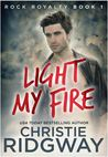 Light My Fire (Rock Royalty, #1)