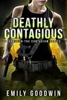 Deathly Contagious by Emily Goodwin