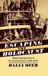 Escaping the Holocaust: Illegal Immigration to the Land of Israel, 1939-1944. Studies in Jewish History.