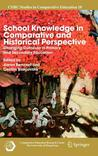 School Knowledge in Comparative and Historical Perspective: Changing Curricula in Primary and Secondary Education