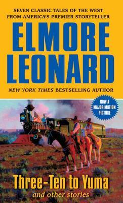 Three-Ten to Yuma and Other Stories by Elmore Leonard