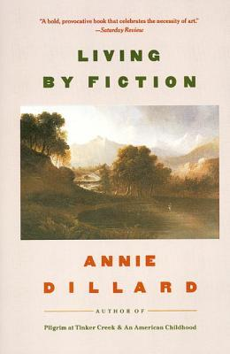 Living by Fiction by Annie Dillard