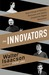 The Innovators: How a Group of  Hackers, Geniuses and Geeks Created the Digital Revolution