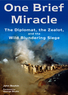 One Brief Miracle: The Diplomat, the Zealot, and the Wild Blundering Siege