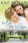 To Get Me To You (Wishful, #1)