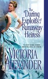 The Daring Exploits of a Runaway Heiress by Victoria Alexander