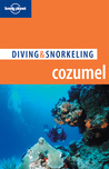 Diving & Snorkeling Cozumel (Lonely Planet Diving and Snorkeling Guides)