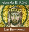 Alexander III and Zoë (912-920) (Byzantium: The Rise of the Macedonians)
